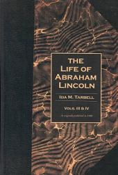 The Life of Abraham Lincoln: Volumes 3 & 4