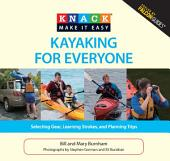 Knack Kayaking for Everyone: Selecting Gear, Learning Strokes, and Planning Trips