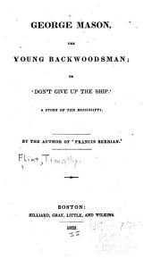 George Mason. The Young Backwoodsman: Or, 'Don't Give Up the Ship.' A Story of the Mississippi