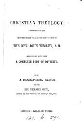 Christian theology: a selection of the most important passages in the writings of J. Wesley, with a biogr. sketch by T. Smith