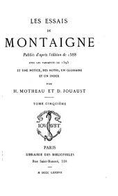 Les essais de Montaigne: publiés d'après d'édition de 1588, avec les variantes de 1595 et une notice des notes, un glossaire et un index, Volume5