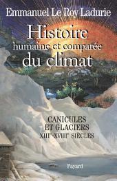 Histoire humaine et comparée du climat, volume 1: Canicules et glaciers (XIIIe-XVIIIe siècles)