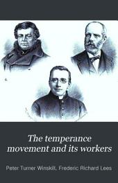 The Temperance Movement and Its Workers: A Record of Social, Moral, Religious, and Political Progress, Volume 2