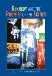 Kennedy And The Promise Of The Sixties Book PDF