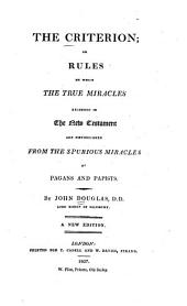 The criterion; or Rules by which the true miracles recorded in the New Testament are distinguished from the spurious miracles of pagans and papists