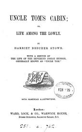 Uncle Tom's cabin; or, Life among the lowly. With a sketch of the life of J. Henson