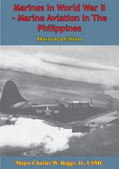 Marines In World War II - Marine Aviation In The Philippines [Illustrated Edition]