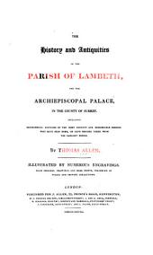 The History and Antiquities of the Parish of Lambeth: And the Archiepiscopal Palace ...