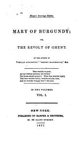 Mary of Burgundy, or, The revolt of Ghent: Volume 1