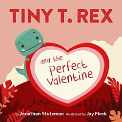 Tiny T Rex And The Perfect Valentine Book PDF