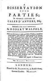 A Dissertation Upon Parties: In Several Letters to Caleb D'Anvers, Esq. Dedicated to the Right Honourable Sir Robert Walpole