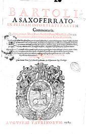Bartoli a Saxoferrato, in primam [-secundam] infortiati partem commentaria quibus, praeter Alex. Barb. Seiffell. Pom. Nicelli, [et] aliorum adnotationes, [et] contrarietatum conciliationes ...