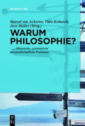 Warum noch Philosophie?: Historische, systematische und gesellschaftliche Positionen