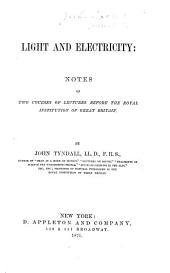 Light and Electricity: Notes of Two Courses of Lectures Before the Royal Institution of Great Britain