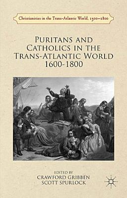 Puritans and Catholics in the Trans Atlantic World 1600 1800 PDF