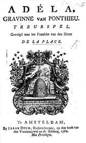 Adéla, Gravinne van Ponthieu. Treurspel. Gevolgd naar het Fransche van den Heere de La Place [by H. J. Roulland].