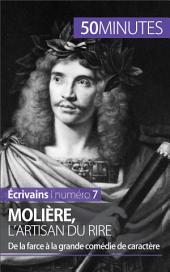 Molière, l'artisan du rire: De la farce à la grande comédie de caractère