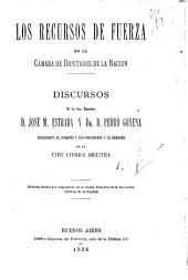 Los recursos de fuerza en la Camara de Diputados de la Nación: discursos de los Sres. diputados D. José M. Estrada y Dr. D. Pedro Goyena