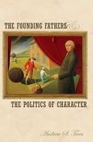 The Founding Fathers and the Politics of Character PDF