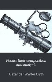 Foods: Their Composition and Analysis: A Manual for the Use of Analytical Chemists and Others. With an Introductory Essay on the History of Adulteration