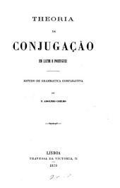 Theoria da conjugação em latim e portuguez: estudo de grammatica comparativa