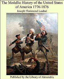 The Medallic History of the United States of America 1776-1876