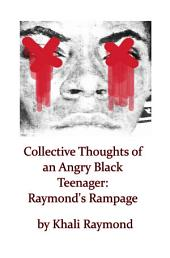 Collective Thoughts of an Angry Black Teenager: Raymond's Rampage
