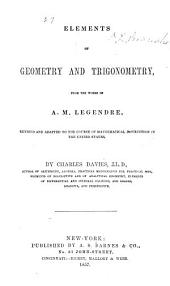 Elements of Geometry and Trigonometry from the Works of A. M. Legendre: Revised and Adapted to the Course of Mathematical Instruction in the United States