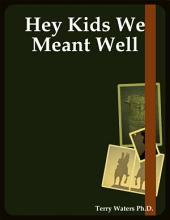 Hey Kids We Meant Well