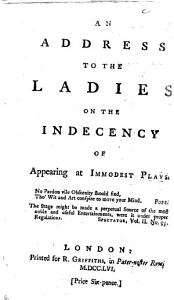 An Address to the Ladies on the Indecency of Appearing at Immodest Plays Book
