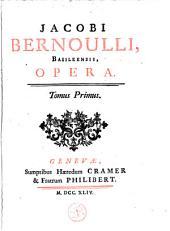 Jacobi Bernoulli, Basileensis, Opera. Tomus primus [-secundus]..