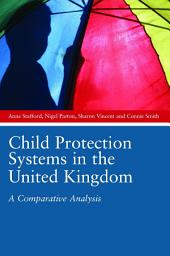 Child Protection Systems in the United Kingdom: A Comparative Analysis