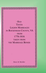 Old Tenth Legion Marriages in Rockingham County, Virginia from 1778-1816 Taken from the Marriage Bonds