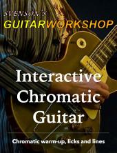 Interactive Chromatic Guitar: Chromatic Warm-up, Licks and Lines