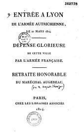 Entrée à Lyon de l'armée autrichienne, le 21 mars 1814. Défense glorieuse de cette ville par l'armée française. Retraite honorable du maréchal Augereau