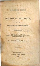 A Practical Treatise on the Diseases of the Testis: And of the Spermatic Cord and Scrotum ...