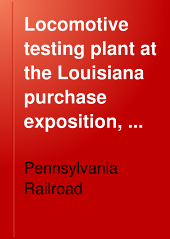 Locomotive Testing Plant at the Louisiana Purchase Exposition, St. Louis, Missouri, U. S. A. ... Bulletin: Issue 1