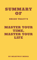 Summary of Brian Tracy   s Master Your Time  Master Your Life PDF