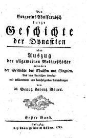 Des Gregorius Abulfaradsch kurze Geschichte der Dynastien oder Auszug der allgemeinen Weltgeschichte, besonders der Geschichte der Chalifen und Mogolen: Band 1