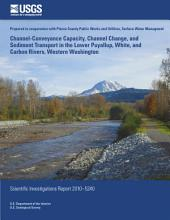 Channel-conveyance capacity, channel change, and sediment transport in the lower Puyallup, White, and Carbon Rivers, western Washington