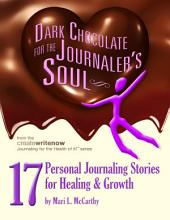 Dark Chocolate for the Journaler's Soul: 17 Personal Journaling Stories for Healing and Growth