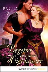 Begehrt von einem Highlander: Roman