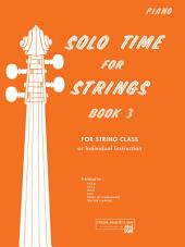 Solo Time for Strings - Piano Accompaniment, Book 3: For String Class or Individual Instruction