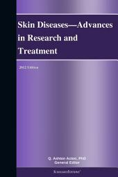 Skin Diseases—Advances in Research and Treatment: 2012 Edition