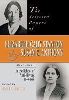 The Selected Papers of Elizabeth Cady Stanton and Susan B  Anthony  In the school of anti slavery  1840 to 1866 PDF