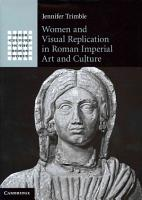 Women and Visual Replication in Roman Imperial Art and Culture PDF