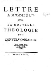 Lettre a monsieur *** sur la nouvelle théologie des convulsionnaires. [By Jacques Fouillou.]
