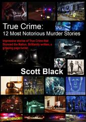 True Crime: 12 Most Notorious Murder Stories