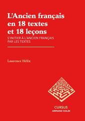 L'Ancien français en 18 textes et 18 leçons: S'initier à l'ancien français par les textes