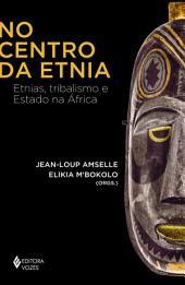 No centro da etnia: Etnias, tribalismo e Estado na África